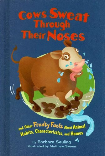 Cows Sweat Through Their Noses: and Other Freaky Facts About Animal Habits, Characteristics, and Homes pdf