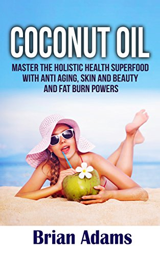 51wG0hqIscL - Coconut Oil: Master the Holistic Health Superfood with Anti Aging, Skin and Beauty, and Fat Burn Powers - (BONUS Chapter: Ketogenic Diet Shopping List) ... recipes,coconut oil benefits,anti aging)