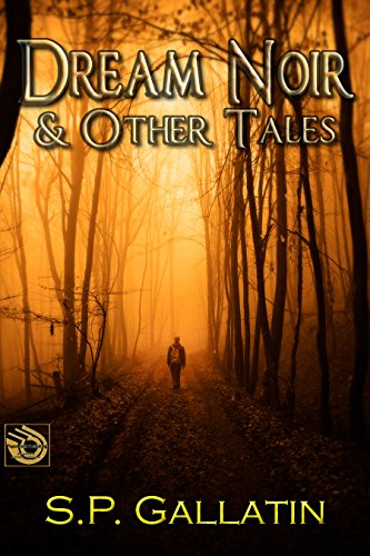Book: Dream Noir and Other Tales by Sean P. Gallatin
