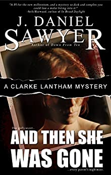 And Then She Was Gone (The Clarke Lantham Mysteries Book 1) by [Sawyer, J. Daniel]