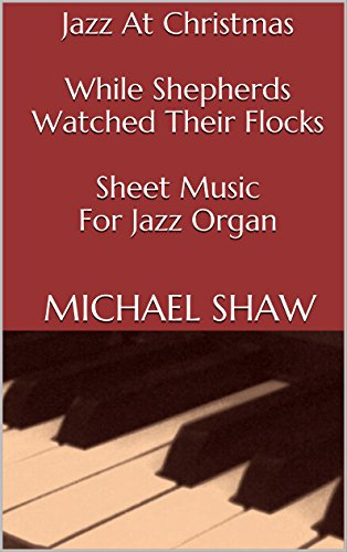 Jazz At Christmas: While Shepherds Watched Their Flocks - Sheet Music For Jazz Organ: Christmas Sheet Music Christmas Jazz Sheet Music