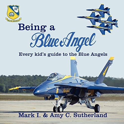 Being a Blue Angel: Every Kid's Guide to the Blue Angels -