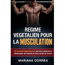 REGIME VEGETALIEN Pour La MUSCULATION: Inclus : 50 recettes vegetaliennes qui vous aideront a developper du muscle et vous sentir en forme
