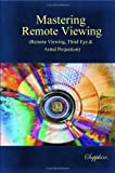 Mastering Remote Viewing:(Remote Viewing,Third Eye and Astral Projection), S. Sapphire, 1438210299