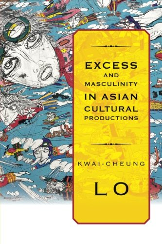 Excess and Masculinity in Asian Cultural Productions (SUNY Series in Global Modernity)