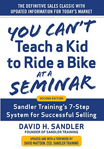 You Can't Teach a Kid to Ride a Bike at a Seminar, 2nd Edition: Sandler Training's 7-Step System for Successful Selling ()