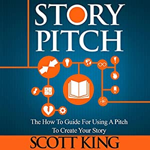 Story Pitch: The How To Guide for Using a Pitch to Create Your Story Audiobook