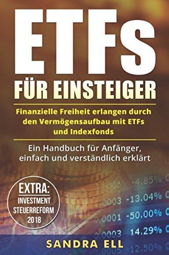 ETFs für Einsteiger: Finanzielle Freiheit erlangen durch den Vermögensaufbau mit ETFs und Indexfonds