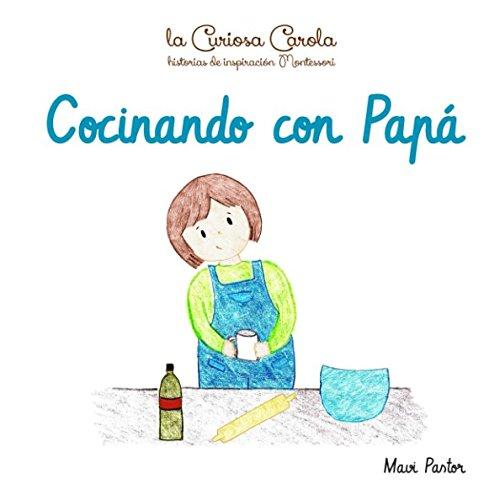 Amazon.com: Cocinando con Papá (La Curiosa Carola - Historias de inspiración montessori) (Spanish Edition) (9781982969295): Mavi Pastor: Books