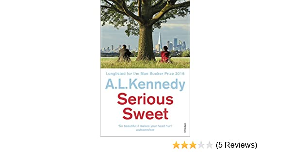 Serious Sweet A L Kennedy 9780099587439 Amazon Books