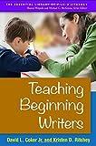 Teaching Beginning Writers (The Essential Library of PreK-2 Literacy)