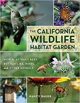 The California Wildlife Habitat Garden: How To Attract Bees, Butterflies,  Birds, And Other Animals: Nancy Bauer: 9780520267817: Amazon.com: Books
