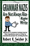 Grammar Nazis are Not Always Rite, Right, Write: Based on a creative writing course that repudiates most of what is considered proper for writing fiction