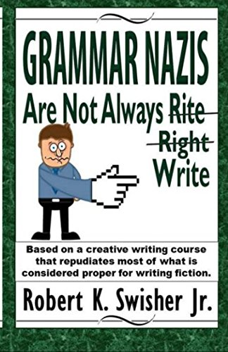 Grammar Nazis are Not Always Rite, Right, Write: Based on a creative writing course that repudiates most of what is considered proper for writing fiction by Open Talon Press