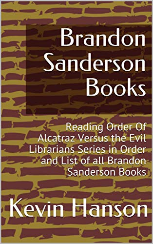 Brandon Sanderson Books: Reading Order Of  Alcatraz Versus the Evil Librarians Series in Order and List of all Brandon Sanderson Books (Brandon Sanderson Alcatraz Versus The Evil Librarians)