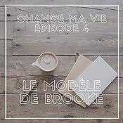 Le modèle de Brooke (Change ma vie 4) | Clotilde Dusoulier