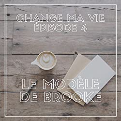 Le modèle de Brooke (Change ma vie 4)