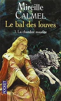 Le Bal des Louves, tome 1 : La Chambre maudite par Calmel