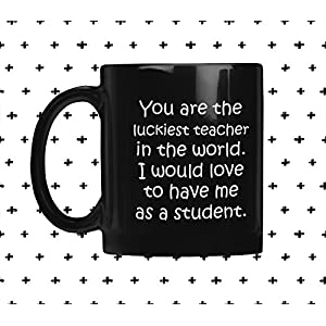 ArtsyMod YOU ARE THE LUCKIEST TEACHER Premium Coffee Mug, PERFECT FUNNY GIFT for Teacher, Professor, Coach from Student! Attractive Durable Black Ceramic Mug, 11oz. (White Print)