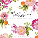 Motherhood: 55 Reflections on What It Means to Be a Mom