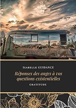 Réponses des anges à vos questions existentielles: Gratitude (French Edition) by [Guidance, Isabelle]