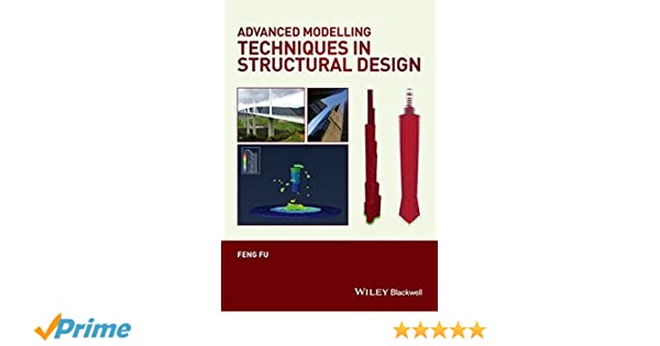 Advanced Modelling Techniques in Structural Design: Feng Fu