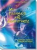 Mit Feengeist und Zauberpuste: Zauberhaftes Arbeiten in Pädagogik und Therapie