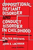 Oppositional Defiant Disorder and Conduct Disorder in Children, Walter Matthys and John E. Lochman, 0470510889