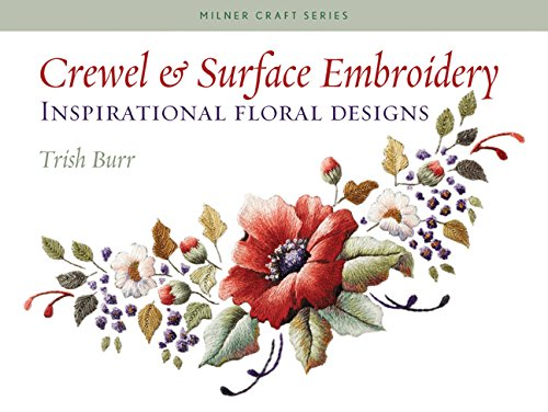 Crewel & Surface Embroidery: Inspirational Floral Designs (Milner Craft (Floral Embroidery Design)