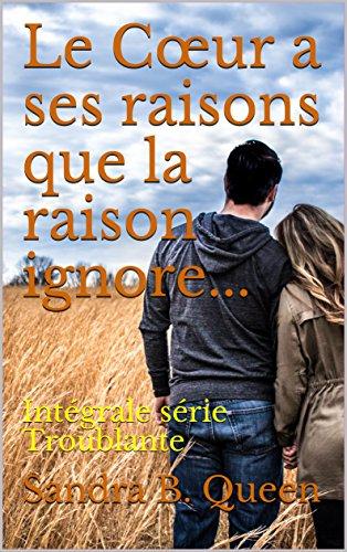 le-cur-a-ses-raisons-que-la-raison-ignore-intgrale-srie-troublante-french-edition