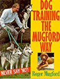 img - for Dog Training the Mugford Way: Never Say No! by Roger Mugford (1994-08-01) book / textbook / text book