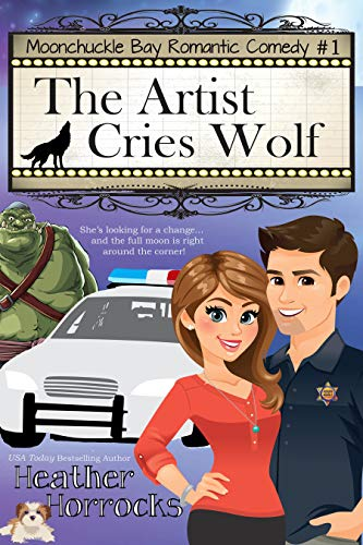 The Artist Cries Wolf: Moonchuckle Bay Paranormal Romance #1 by [Horrocks, Heather]