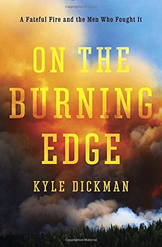 On the Burning Edge: A Fateful Fire and the Men Who Fought...