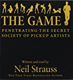 The Game: Penetrating the Secret Society of Pickup Artists by Neil Strauss front cover