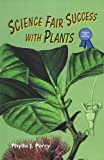Science Fair Success with Plants, Phyllis J. Perry, 0766011704