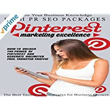 Pinterest Marketing Excellence - Step-By-Step Training Reveals How To Unlock The Power Of Pinterest And Generate Unlimited Free, Targeted Traffic As Soon As Today!