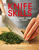 Knife Skills, Marcus Wareing and Charlie Trotter, 0756698316