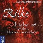 Liebe ist... mit dem Herzen zu denken | Rainer Maria Rilke