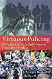 img - for Virtuous Policing: Bridging America's Gulf Between Police and Populace (500 Tips) book / textbook / text book