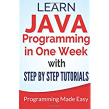Java: Learn Java Programming in One Week with Step By Step Tutorials