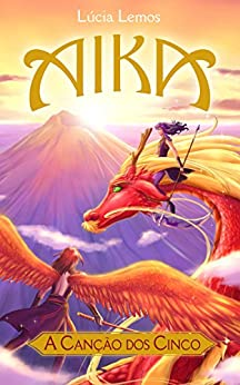 Aika - A Canção dos Cinco (A saga Aika Livro 1) por [Lemos, Lúcia]