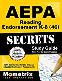 AEPA Reading Endorsement K-8 (46) Secrets Study Guide: AEPA Test Review for the Arizona Educator Proficiency Assessments (Mometrix Secrets Study Guides)