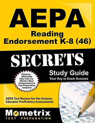 AEPA Reading Endorsement K-8 (46) Secrets Study Guide: AEPA Test Review for the Arizona Educator Proficiency Assessments (Mometrix Secrets Study Guides)