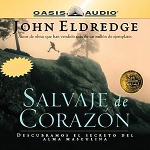 Amazon.com: Salvaje de Corazon [Wild at Heart] (Audible Audio Edition): John Eldredge, Toni Pujos, Oasis Audio: Books