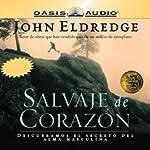 Salvaje de Corazon [Wild at Heart] | John Eldredge