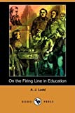 On the Firing Line in Education, A. J. Ladd, 1409904768