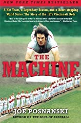 The Machine: A Hot Team, a Legendary Season, and a Heart-stopping World Series: The Story of the 1975 Cincinnati Reds by Posnanski, Joe (2010) Paperback