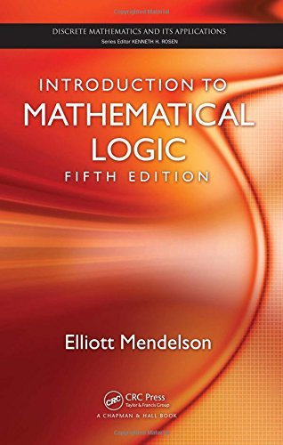Introduction to Mathematical Logic, Fifth Edition (Discrete Mathematics and Its Applications) by Elliott Mendelson (2009-08-11) (Discrete Mathematics And Its Applications 5th Edition)