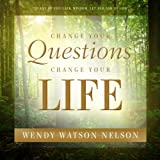 Change Your Questions, Change Your Life, Wendy Watson Nelson, 1590385985
