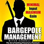 Bargepole Management: Minimal Input - Maximum Gain | Mitch Vandell